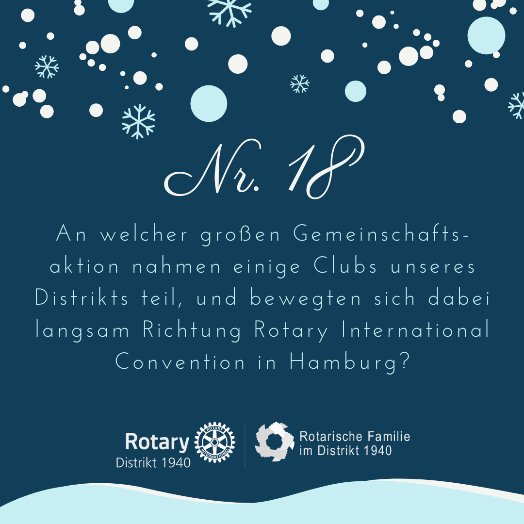 18. An welcher großen Gemeinschaftsaktion nahmen einige Clubs unseres Distrikts teil, und bewegten sich dabei langsam Richtung Rotary International Convention in Hamburg?
